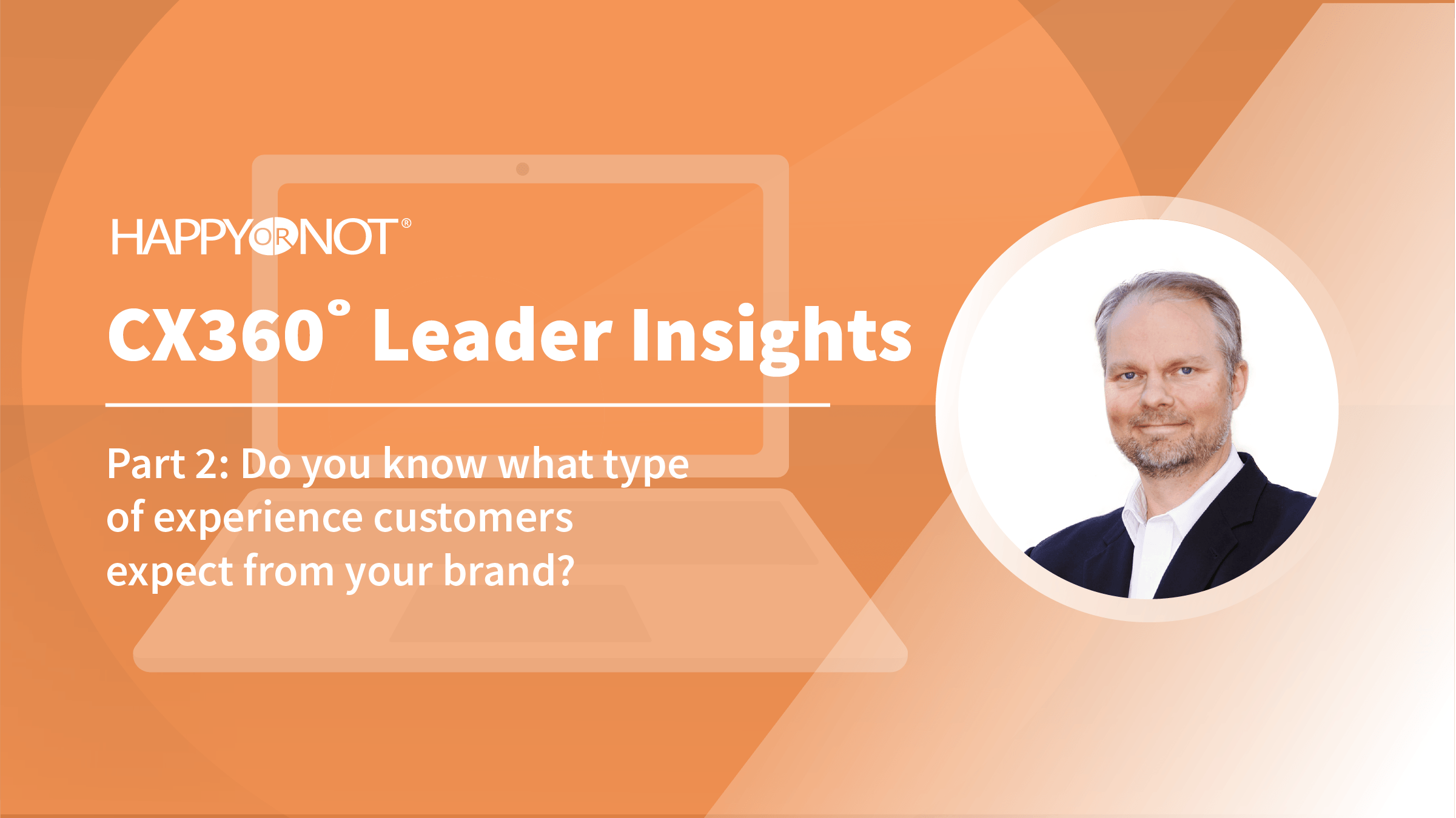 HappyOrNot CX360 Leader Insights: Part 2: Do you know what type of experience customers expect from your brand?