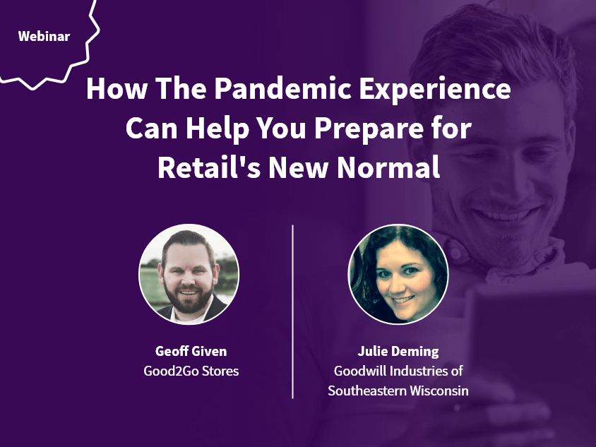 How The Pandemic Experience Can Help You Prepare for Retail's New Normal webinar by HappyOrNot, Good2Go stores, and Goodwill